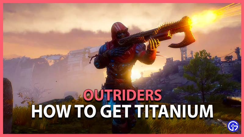 Outriders Guide to get Titanium
