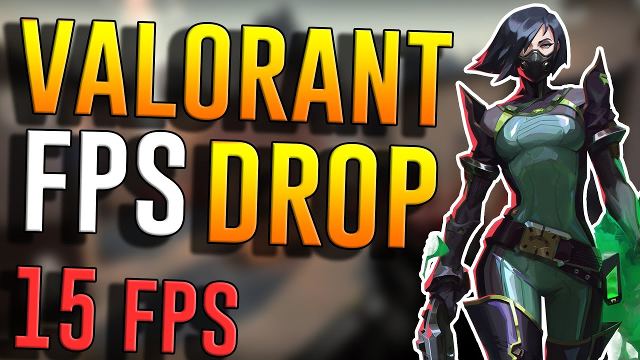 Valorant FPS Drop Issues